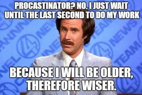 ron burgundy procrastination