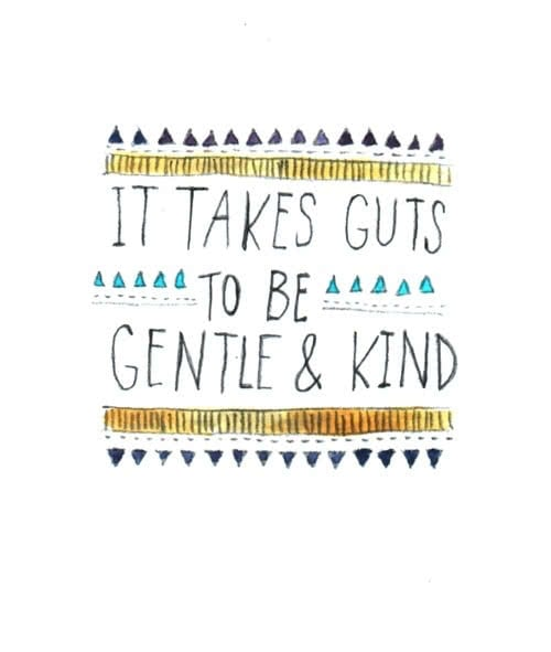 takes guts to be gentle and kind